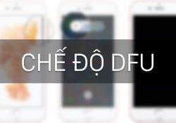 Chế độ DFU là gì? Những thông tin bạn cần biết về chế độ DFU trên iDevices