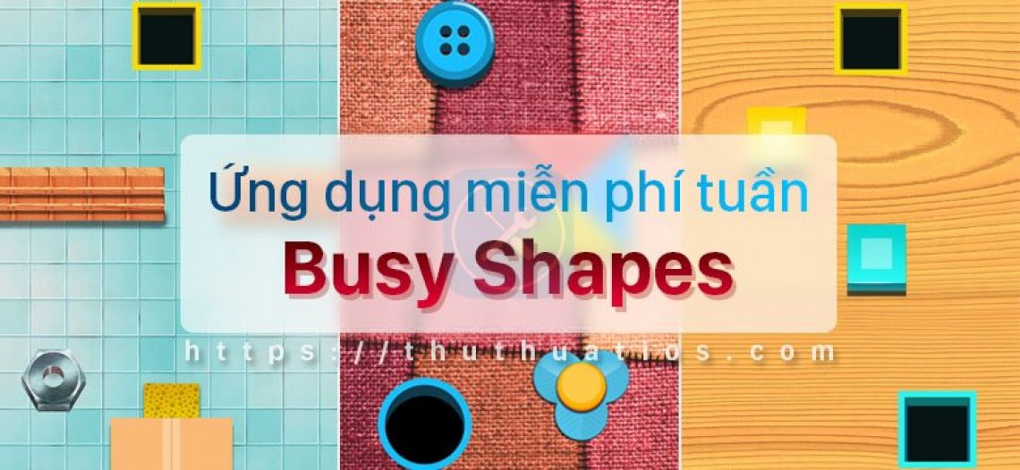 Ứng dụng miễn phí trong tuần: game Busy Shapes