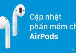 Hướng dẫn cập nhật phần mềm (firmware) cho tai nghe AirPods