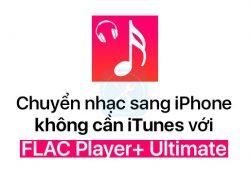 Chuyển nhạc từ máy tính sang iPhone không cần iTunes bằng ứng dụng FLAC Player+ Ultimate