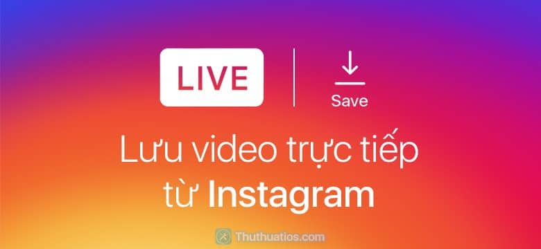 luu video truc tiep tren instagram