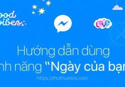 """Hướng dẫn sử dụng tính năng """"Ngày của bạn"""" trên Messenger"""