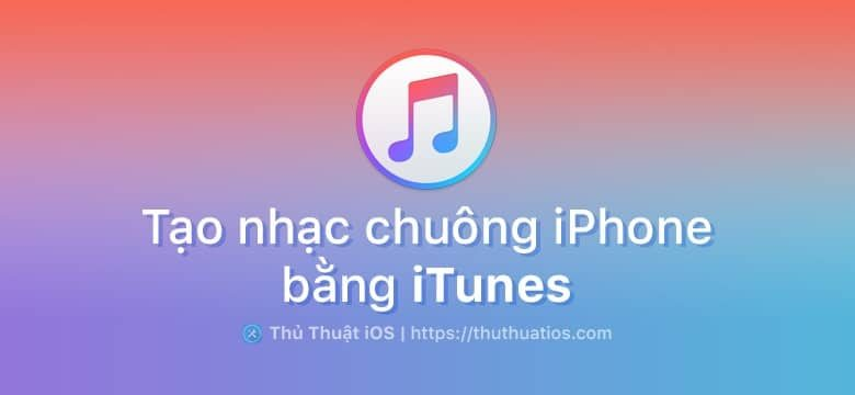 tao nhac chuong iphone bang itunes
