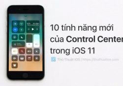 10 tính năng mới của Control Center trong iOS 11