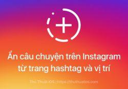Ẩn câu chuyện trên Instagram từ trang hashtag và vị trí trên iPhone