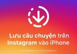 Cách lưu những câu chuyện trên Instagram vào iPhone